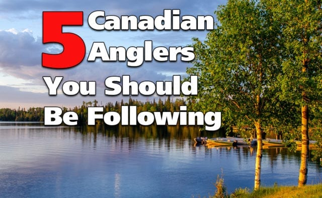 5 Canadian Anglers That You Should Be Following