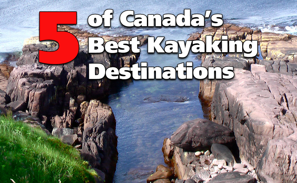 5 of Canada's Best Kayaking Destinations