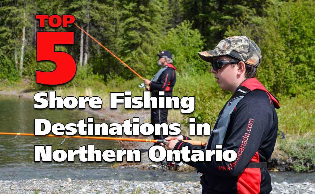 Top Five Shore Fishing Destinations in Northern Ontario