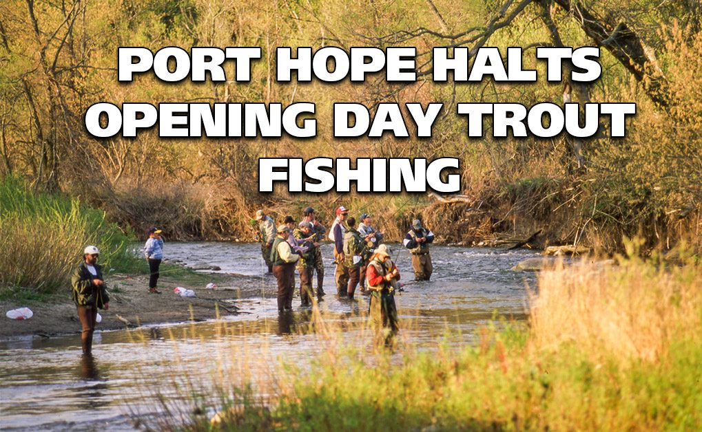 Port Hope Halts Opening Day Trout Fishing