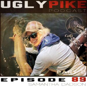 The Ugly Pike Podcast: Samantha Dadson (Part 2)- Episode 89